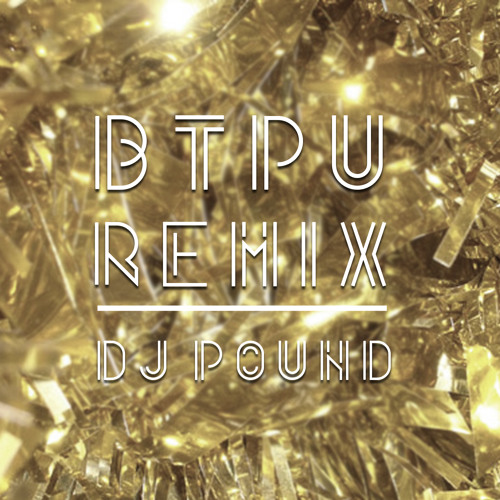 BTPU REMIX - DJ POUND ( FREE DOWNLOAD )