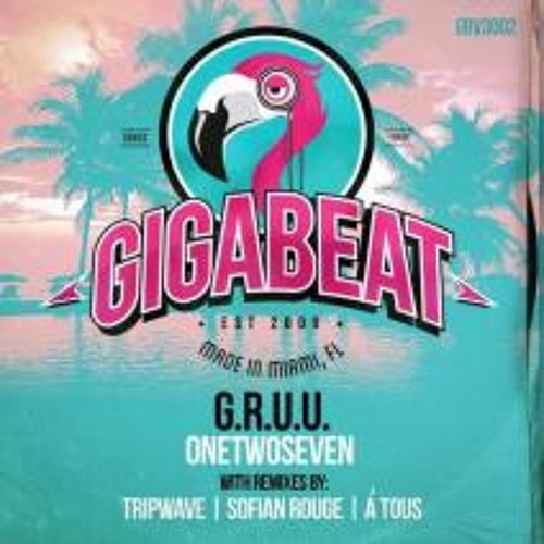 G.R.U.U. - OneTwoSeven (Tripwave Remix) - OUT NOW ON GIGABEAT!