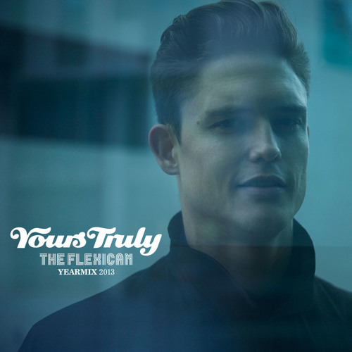 The Flexican || Yours Truly || Yearmix 2013