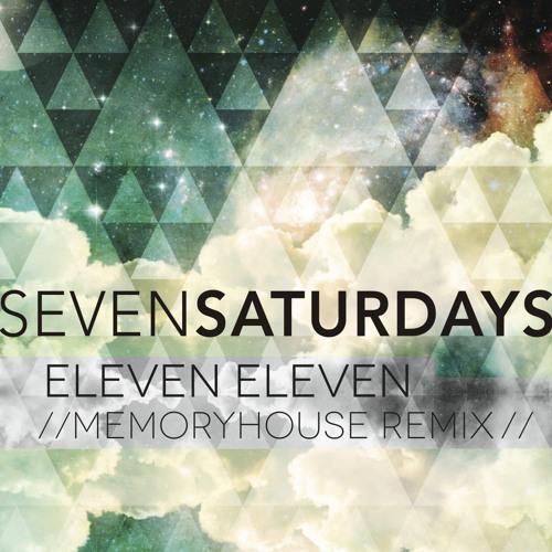 Seven Saturdays - Eleven Eleven (Memoryhouse Remix)