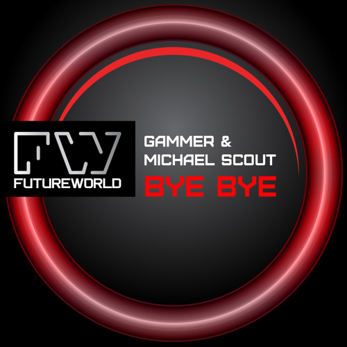 GAMMER & MICHAEL SCOUT - BYE BYE - OUT NOW!