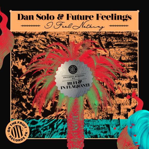 Dan Solo & Future Feelings - I Feel Nothing (In Flagranti remix)
