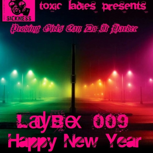TOXIC LADIES PRESENTS / LADY BEX (NL) PROVING GIRLS CAN DO IT HARDER #9 / 23RD JANUARY / 2014