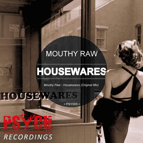 Mouthy Raw - Housewares (Original Mix)