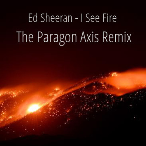 Ed Sheeran - I See Fire (The Paragon Axis Remix)