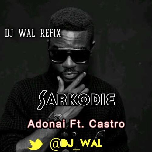 Sarkodie Ft. Castro - Adonai (DJ Wal Refix).MP3