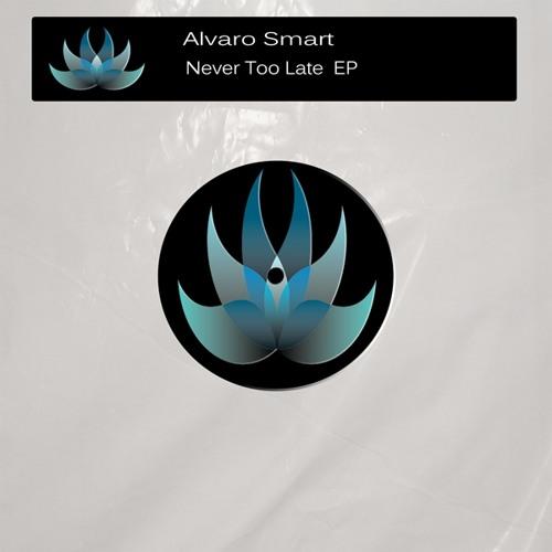Alvaro Smart - Never Too Late (Original Mix)