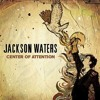 Center of Attention - Jackson Waters (Alt. Version)