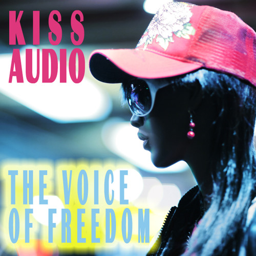 Kiss Audio - The Voice of Freedom (Free Your Mind Mix)