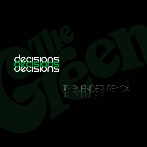The Green - Decisions (Jr Blender Remix) Unmastered