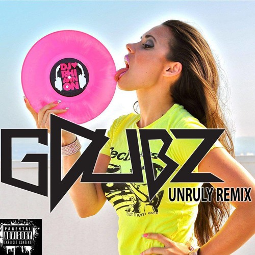 All The Girls Do It (GDubz 'Unruly' Remix) ReMaster *FREE DOWNLOAD*