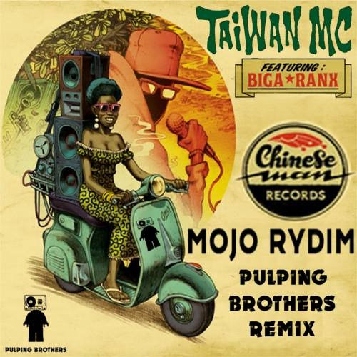 Taiwan Mc feat. Biga Ranx - Mojo Rydim (Pulping Brothers remix)