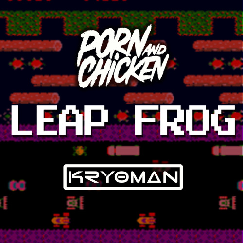 Porn And Chicken & Kryoman - Leap Frog (Original Mix)