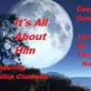 It's All About Him (Lyrics by Tony - Vocal & Music by Phillip Clarkson) Original 2013