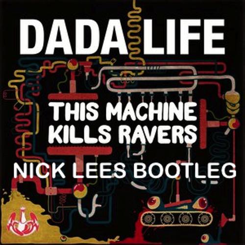 Dada Life - This Machine Kill Ravers (Nick Lees Bootleg)