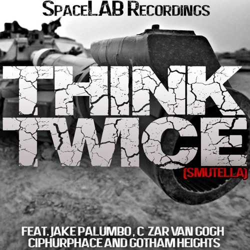 Gotham Heights, Jake Palumbo, Ciphurphace & C-Zar Van Gogh - Think Twice(Smutella)
