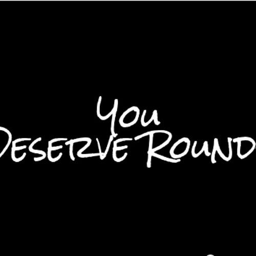 You Deserve A Round