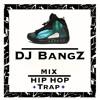 HIP HOP/TRAP MiX * By.DJ BangZ