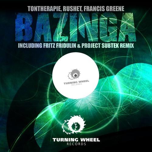 OUT NOW!! Tontherapie, Rushet, Francis Greene - Bazinga! (Original Mix) [Turning Wheel Records]