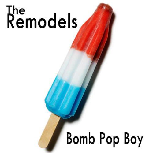 The Remodels - Bomb Pop Boy