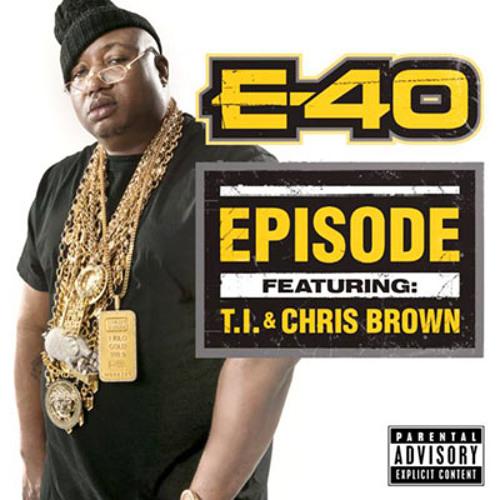 E40  , Chris Brown , TI -  EPISODE