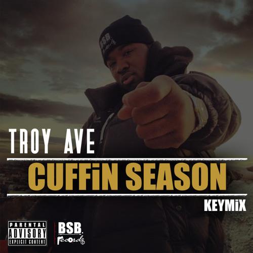 Troy Ave - CUFFIN SEASON #KEYMiX (Dirty)
