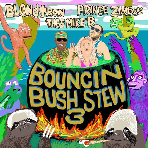 Bouncin' Bush Stew 3! feat. Blondtron, Prince Zimboo & Thee Mike B!