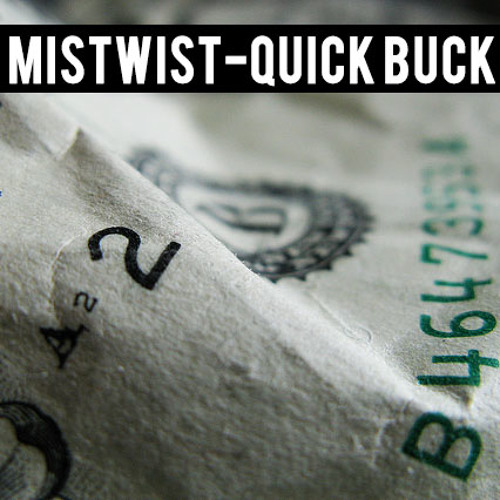 Mistwist - Quick Buck [FREE DOWNLOAD]