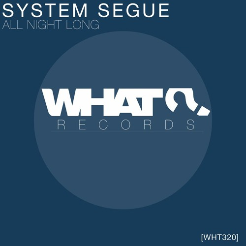 System Segue - All Night Long (Original Mix) - [What? Records]