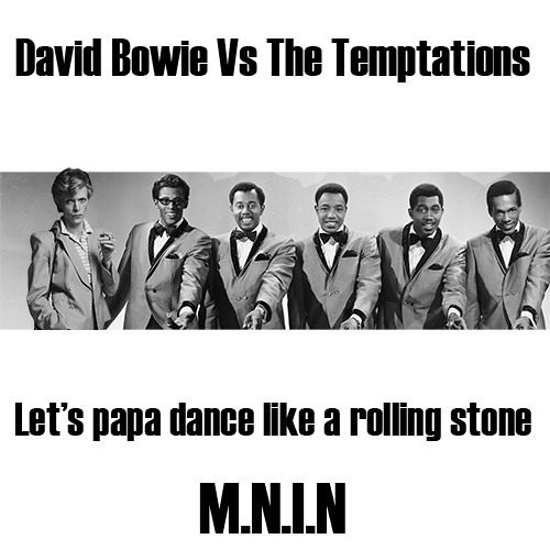 David Bowie Vs The Temptations - Let's Papa Dance Like A Rolling Stone (M.N.I.N)