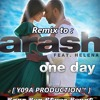 Remix To : Arash feat. Helena - One day ( [ y09a ] remix)