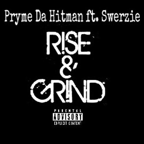 Pryme Da Hitman Feat. Swerzie Montnuhh-Rise&Grind
