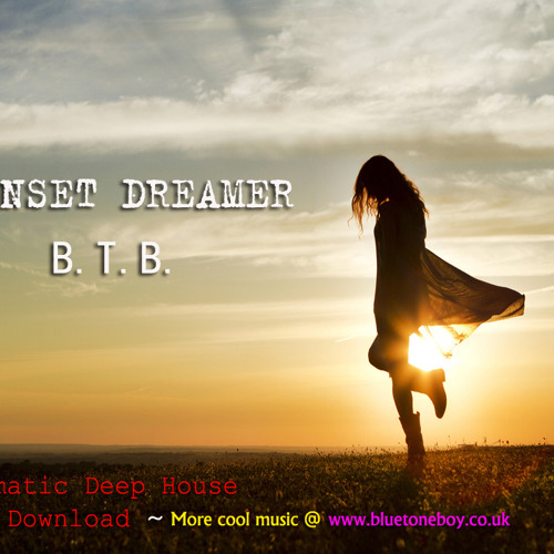 B.T.B ~ Sunset Dreamer ~ Cinematic Deep House * FREE Download *