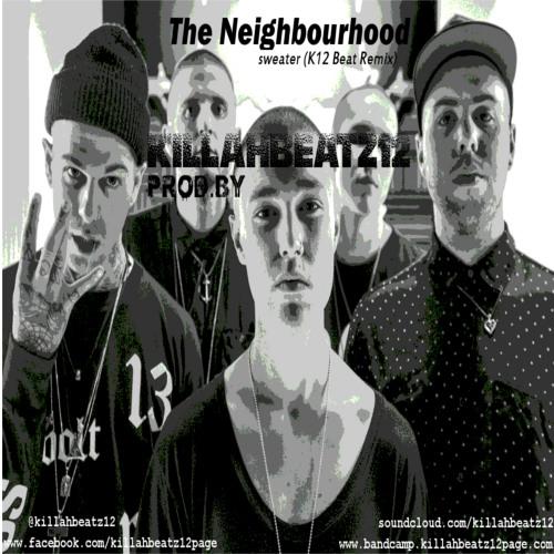 The Neighbourhood | Sweater (K12 Remix) | @killahbeatz12