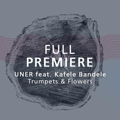 Full Premiere: UNER ft. Kafele Bandele - Trumpets & Flowers (Original Mix)