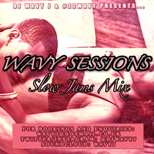 #WavySessions Vol 1 SLOW JAMS MIX @DJWAVYJ