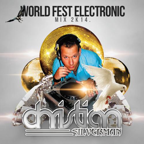 DJ Christian Silverman - WORLD FEST ELECTRONIC mix 2k14.
