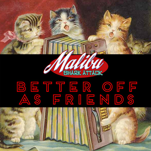 Malibu Shark Attack - Better Off As Friends (Feat., The Dudley Corporation