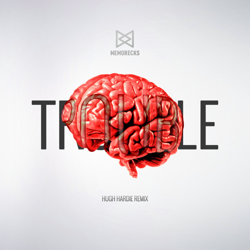 Trouble (Hugh Hardie Remix)