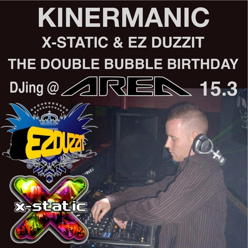 KINERMANIC MIX - X-STATIC AND EZ - DUZZIT DOUBLE BUBBLE BIRTHDAY -  PROMO - FREE DOWNLOAD