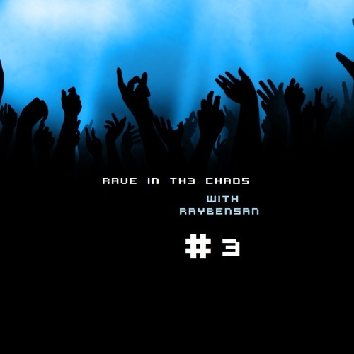 RAVE IN TH3 CHAO5 w/ RayBenSan MIX #3 (Free Download)