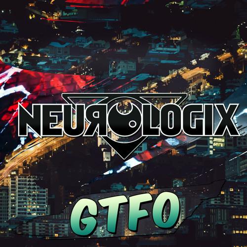 Neurologix - GTFO (original Mix) FREE D/L