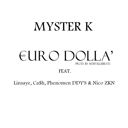 Myster K - Euro Dolla Ft. Linsaye, Ca$h, Phenomen DDY'S & Nico ZKN (Prod. By @DevilleBeats)
