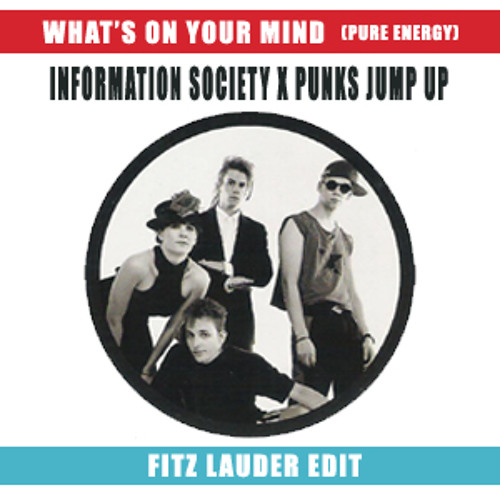 Information Society x Punks Jump Up - What's On Your Mind (Pure Energy) (Fitz Lauder Edit)