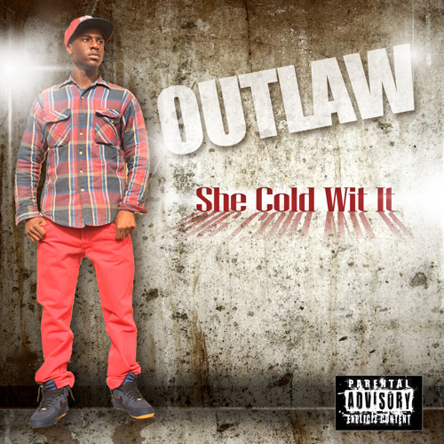 She Cold Wit It ( Explicit )