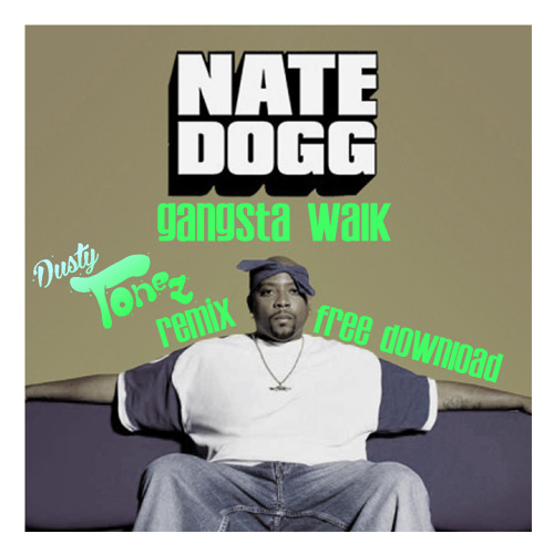 Nate Dogg- Gansta Walk (dusty tonez remix) Free d/l