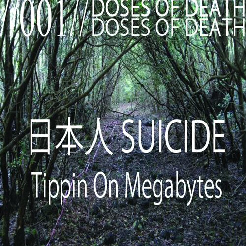 Doses of Death 001 //日本人 SUICIDE - Tippin On Megabytes