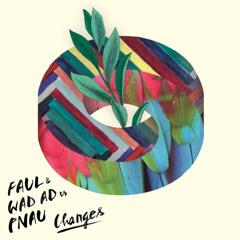 Changes - FAUL & Wad Ad vs Pnau [CoreneZMix]