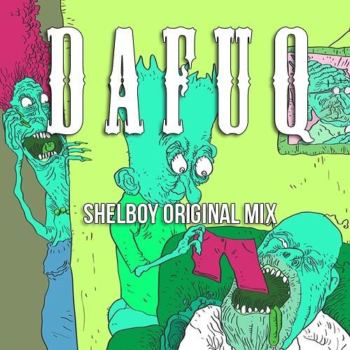 Dafuq by Shelboy