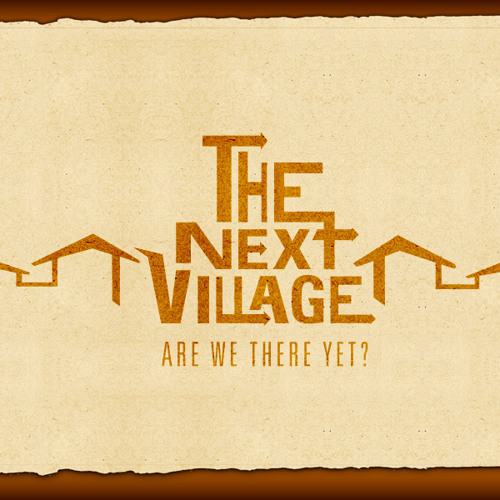 "The Next Village  ""Begin with the smoke"""